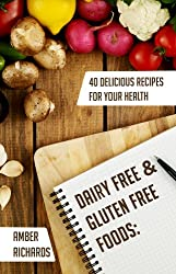 Dairy Free & Gluten Free Foods: 40 Delicious Recipes for Your Health (English Edition)