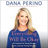 Everything Will Be Okay: Life Lessons for Young Women (from a Former Young Woman)
