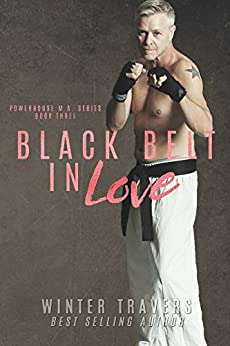 Black Belt in Love (Powerhouse MA Book 3) by [Travers, Winter]