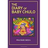 The Diary of Baby Chulo: A Memoire In The Form Of A Novel
