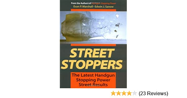 Street Stoppers: The Latest Handgun Stopping Power Street Results: Evan Marshall, Edwin J. Sanow: 9780873648721: Amazon.com: Books