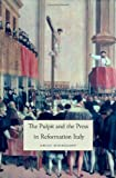 The Pulpit and the Press in Reformation Italy (I Tatti Studies in Italian Renaissance History)