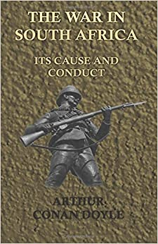 The War in South Africa Its Cause and Conduct (1902) by Arthur Conan Doyle (2016-04-12)