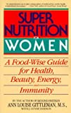img - for Super Nutrition for Women: A Food-Wise Guide for Health, Beauty, Energy, and Immunity by Ann Louise Gittleman (1991-06-05) book / textbook / text book