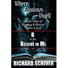 B is for Believe in Me: Short tales of fantasy and horror from A to Z (Where Shadows Dwell Book 2)