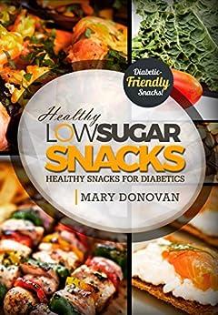 Low Sugar Snacks: Delicious diabetic recipe cookbook - recipes for diabetics (English Edition) de [Donovan, Mary]