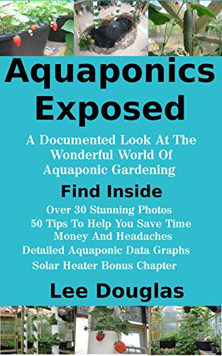 Aquaponics Exposed: A Documented Look At The Wonderful World Of Aquaponic Gardening by [Douglas, Lee]