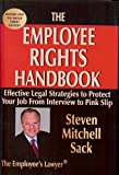 The Employee Rights Handbook: Effective Legal Strategies to Protect Your Job from Interveiw to Pink Slip