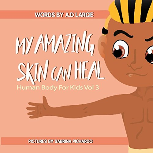 My Amazing Skin Can Heal: A Book About Boo-Boos, Bandages and Band Aids (Human Body For Kids)