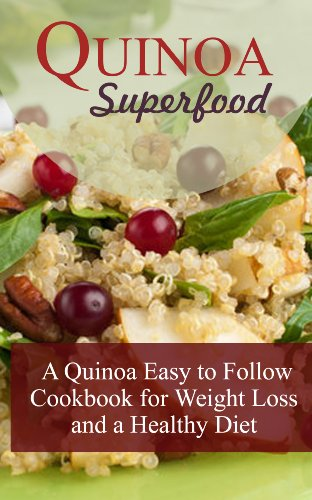Quinoa Superfood: A Quinoa Easy To Follow Cookbook For Weight Loss And A Healthy Diet by [Cooper, Lillian]
