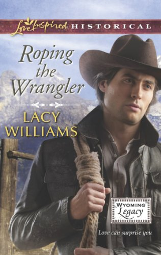Roping the Wrangler (Wyoming Legacy Book 2)