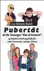 """Pubertät - Ist Ihr Teenager """"Out of Control""""?: Ein Elternratgeber für Problemfälle in der Pubertät"""