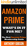 Amazon Prime: What Is In It For Me? Learn How to get the most out of Amazon Prime