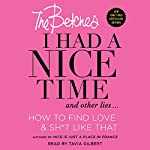I Had a Nice Time and Other Lies...: How to Find Love & Sh*t Like That |  The Betches