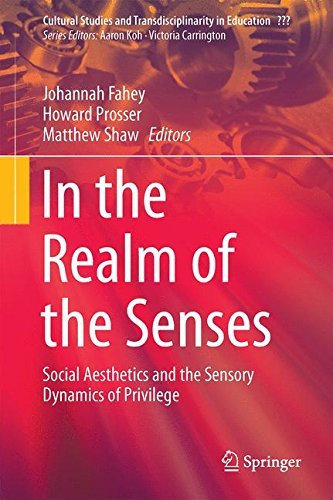In the Realm of the Senses: Social Aesthetics and the Sensory Dynamics of Privilege (Cultural Studies and Transdisciplinarity in Education) (2015-04-09)