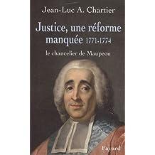 JUSTICE, UNE RÉFORME MANQUÉE 1771-1774 : LE CHANCELIER DE MAUPEOU
