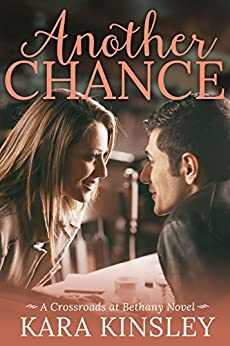Another Chance - An Inspirational Romance - Book 6 of 9 (Crossroads at Bethany) by [Kinsley, Kara]