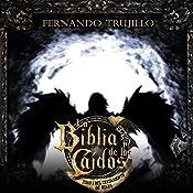 La Biblia de los Caídos: Tomo 1 del Testamento de Nilia [The Bible of the Fallen: Part 1 of the Testament of the Nile] | Fernando Trujillo