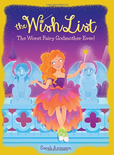 The Worst Fairy Godmother Ever! (The Wish List #1) (The Best Magic Trick Ever)