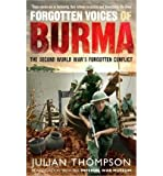 Forgotten Voices of Burma The Second World War's Forgotten Conflict by Thompson, Julian ( AUTHOR ) Sep-16-2010 Paperback