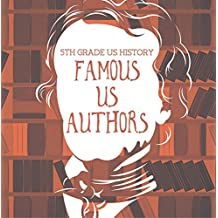 5th Grade US History: Famous US Authors: Fifth Grade Books American Writers (Children's Literature Books)