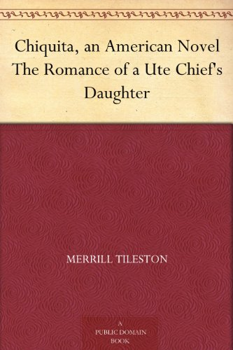 chiquita-an-american-novel-the-romance-of-a-ute-chiefs-daughter