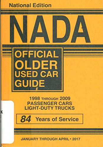 Nada Official Older Used Car Guide  Includes Light Duty Trucks   Model Years 1998 2009  January April 2017 Edition  National Edition
