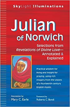 Book Julian of Norwich: Selections from Revelations of Divine Love - Annotated & Explained by Mary C. Earle (December 06,2013)
