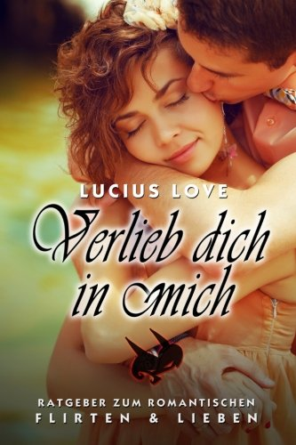 Download Verlieb dich in Mich: Der ultimative Flirtratgeber (Lucius Love Blitzratgeber) (Volume 1) (German Edition) pdf epub