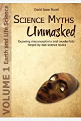 Science Myths Unmasked: Exposing misconceptions and counterfeits forged by bad science books (Vol.1: Earth and Life Science) Paperback