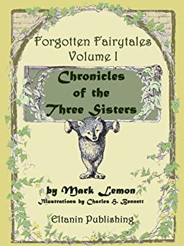 Chronicles of the Three Sisters [illustrated] - Forgotten Fairytales Vol. 1 by [Lemon, Mark]