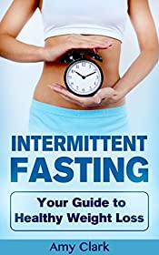 Intermittent Fasting: Your Guide to Healthy Weight Loss