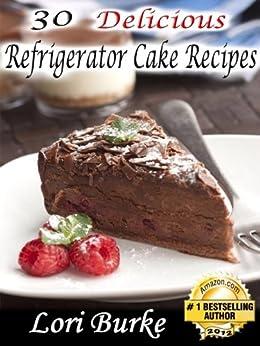 30 Delicious No-Bake Refrigerator Cake Recipes by [Burke, Lori]