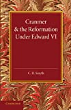 Cranmer and the Reformation under Edward VI, C. H. Smyth, 1107645387