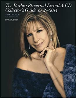 The Barbra Streisand Record & CD Collector's Guide 1962-2014 A Six-Decade Celebration by Paul Busa (2014-11-10)