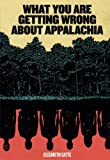 "Elizabeth Catte, ""What You Are Getting Wrong About Appalachia"" (Belt Publishing, 2018)"