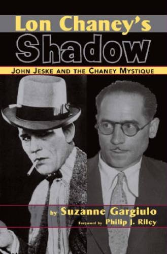 Lon Chaney's Shadow - John Jeske and the Chaney Mystique