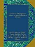 img - for Creative Intelligence: Essays in the Pragmatic Attitude book / textbook / text book