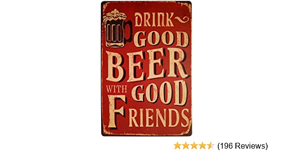 ERLOOD Drink Good Beer with Good Friends Vintage Tin Sign Wall Decor 12 X 8 Inches China Erlood-0415