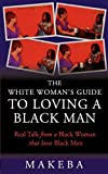 The White Womans Guide to Loving a Black Man, Makeba Cavette, 0983174318