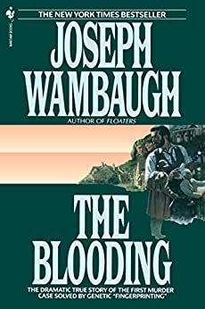 The Blooding: The Dramatic True Story of the First Murder Case Solved by Genetic Fingerprinting by [Wambaugh, Joseph]