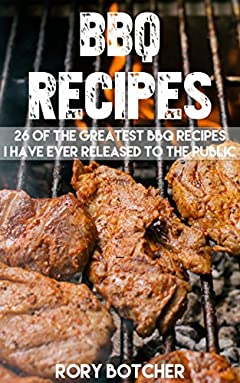 BBQ Smoking Recipes: 26 Of The Greatest BBQ Recipes I've Ever Released To The Public (Rory's Meat Kitchen)