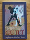 Understanding and Letting Go of Guilt, Lucy Freeman and Herbert S. Strean, 1568216289