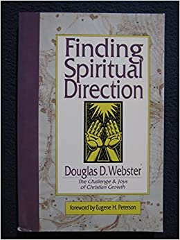 Finding Spiritual Direction: The Challenge and Joys of Christian Growth by Douglas D. Webster (1991-07-02)