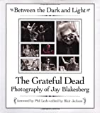 Between the Dark and Light, Jay Blakesberg, Grateful Dead, 0879307234