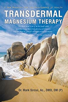 Transdermal Magnesium Therapy:A New Modality for the Maintenance of Health by [Sircus, Dr. Mark]