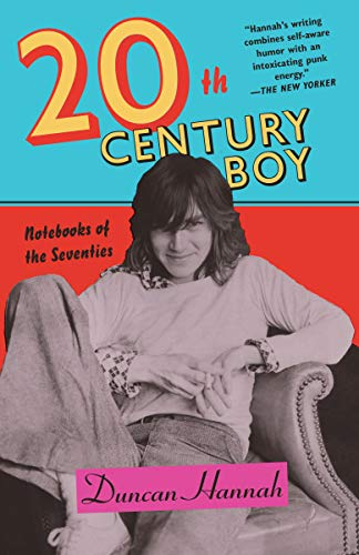 Twentieth-Century Boy: Notebooks of the Seventies por Duncan Hannah