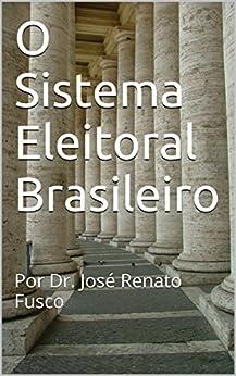 O Sistema Eleitoral Brasileiro: Por Dr. José Renato Fusco por [Fusco, José Renato]