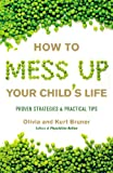 How to Mess up Your Child's Life, Olivia Bruner and Kurt Bruner, 1931722773
