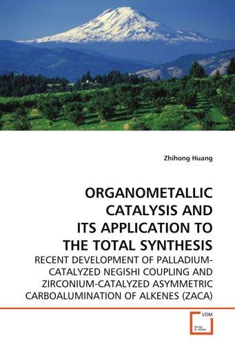 ORGANOMETALLIC CATALYSIS AND ITS APPLICATION TO THE TOTAL SYNTHESIS: RECENT DEVELOPMENT OF PALLADIUM-CATALYZED NEGISHI COUPLING AND ZIRCONIUM-CATALYZED ASYMMETRIC CARBOALUMINATION OF ALKENES (ZACA)
